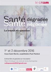 """Colloque """"Santé dégradée, santé négociée, le travail en question"""" - Paris - 1er et 2 décembre 2016"""
