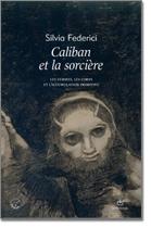 Caliban et la sorcière. Femmes, corps et accumulation primitive