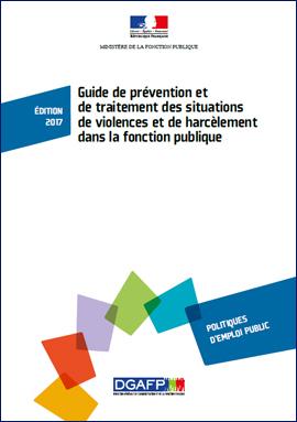 Guide de prévention et de traitement des situations de violences et de harcèlement dans la fonction publique - Édition 2017.