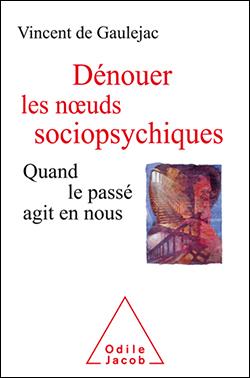 Vincent de Gaulejac : Dénouer les nœuds sociopsychiques. Quand le passé agit en nous.